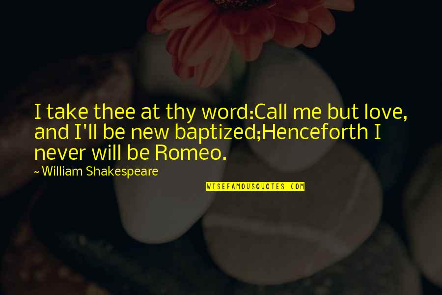 New Life New Me Quotes By William Shakespeare: I take thee at thy word:Call me but