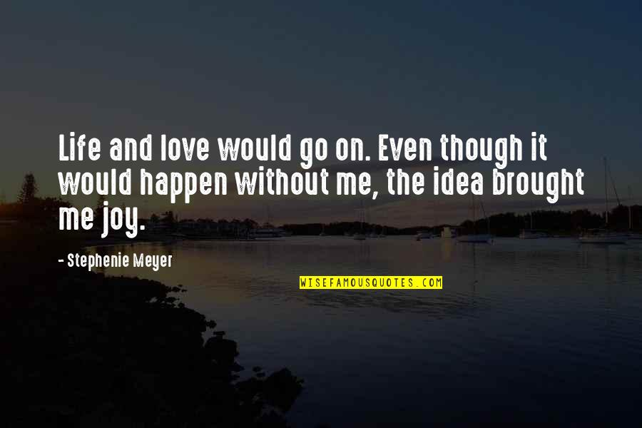 New Mom Poems Quotes By Stephenie Meyer: Life and love would go on. Even though