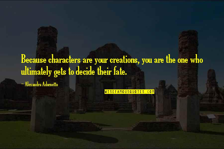 New Mommy Baby Quotes By Alexandra Adornetto: Because characters are your creations, you are the