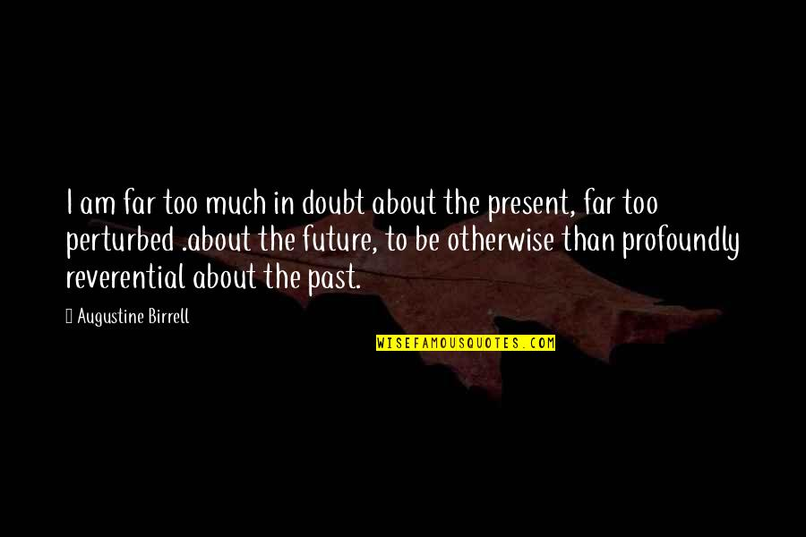 New Orleans Mon Amour Quotes By Augustine Birrell: I am far too much in doubt about