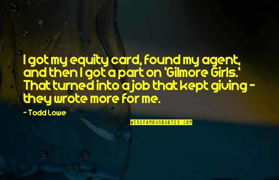 New Outlooks Quotes By Todd Lowe: I got my equity card, found my agent,