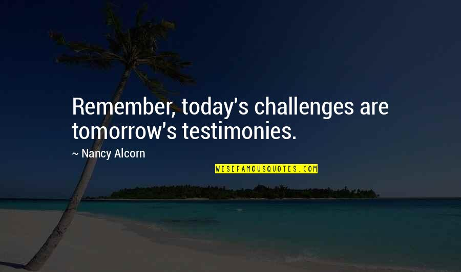 New Pick Up Lines Quotes By Nancy Alcorn: Remember, today's challenges are tomorrow's testimonies.