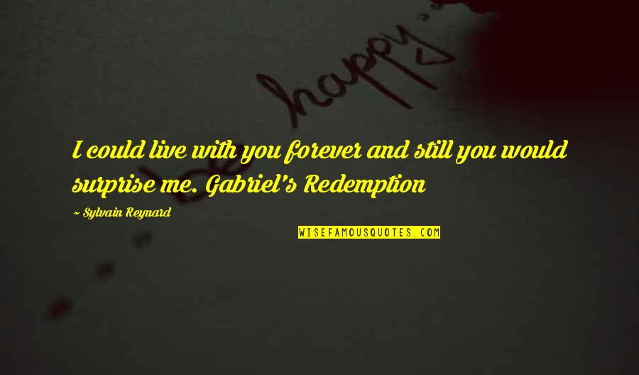 New Pick Up Lines Quotes By Sylvain Reynard: I could live with you forever and still