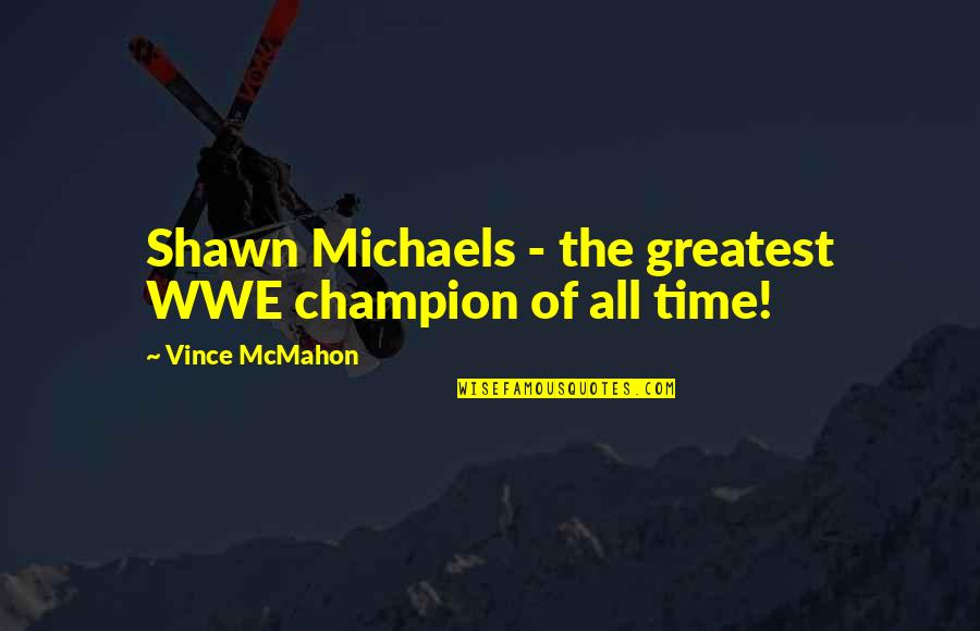 New Pick Up Lines Quotes By Vince McMahon: Shawn Michaels - the greatest WWE champion of
