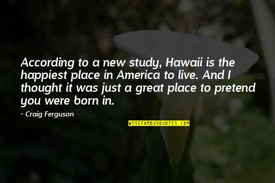 New Place To Live Quotes By Craig Ferguson: According to a new study, Hawaii is the