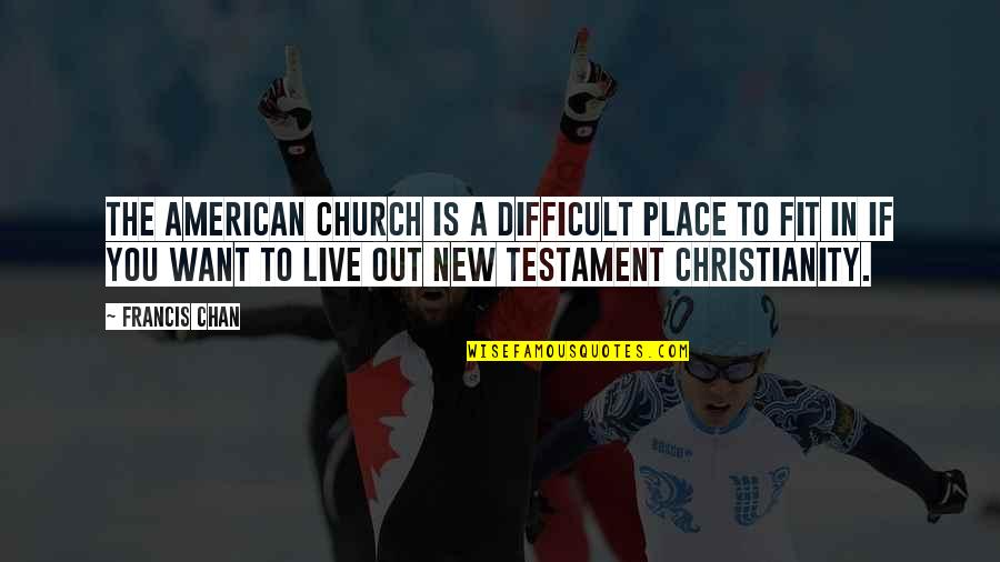 New Place To Live Quotes By Francis Chan: the American church is a difficult place to