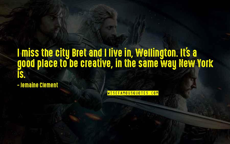 New Place To Live Quotes By Jemaine Clement: I miss the city Bret and I live