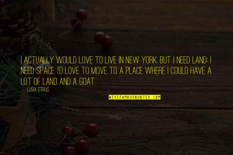 New Place To Live Quotes By Lusia Strus: I actually would love to live in New