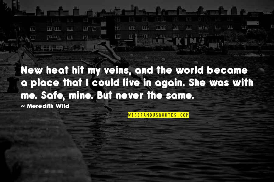 New Place To Live Quotes By Meredith Wild: New heat hit my veins, and the world