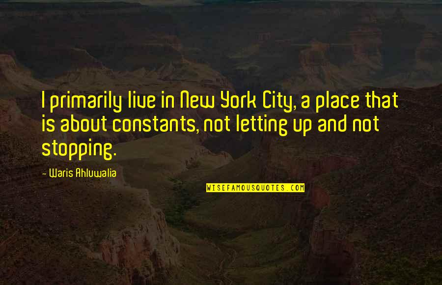 New Place To Live Quotes By Waris Ahluwalia: I primarily live in New York City, a