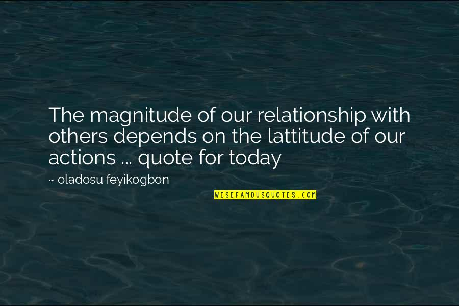 New Reactions Quotes By Oladosu Feyikogbon: The magnitude of our relationship with others depends
