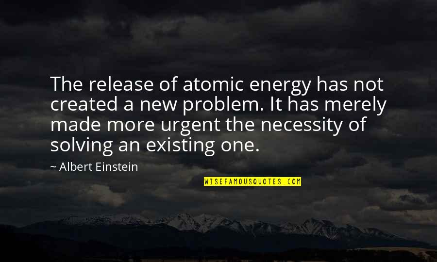 New Release Quotes By Albert Einstein: The release of atomic energy has not created