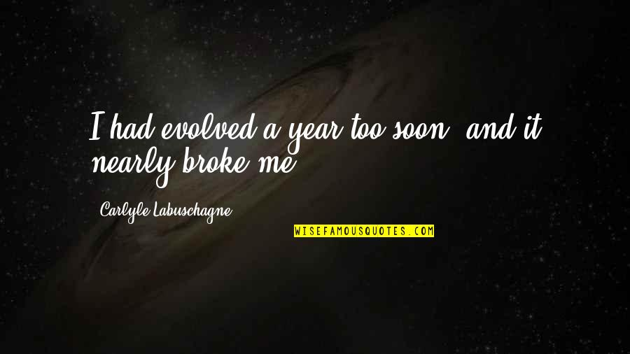 New Release Quotes By Carlyle Labuschagne: I had evolved a year too soon, and