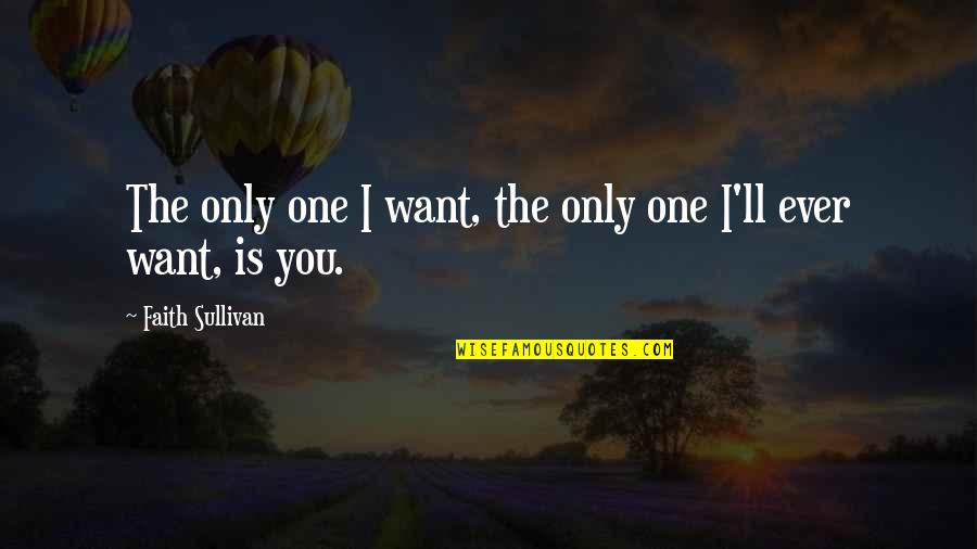 New Release Quotes By Faith Sullivan: The only one I want, the only one
