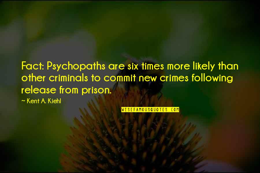 New Release Quotes By Kent A. Kiehl: Fact: Psychopaths are six times more likely than