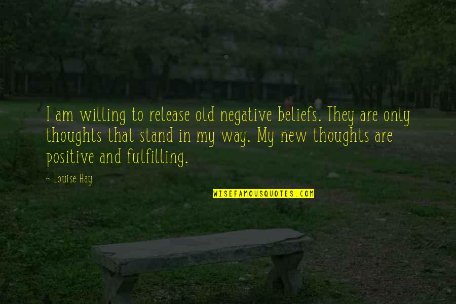 New Release Quotes By Louise Hay: I am willing to release old negative beliefs.