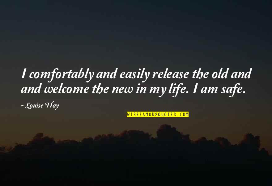 New Release Quotes By Louise Hay: I comfortably and easily release the old and