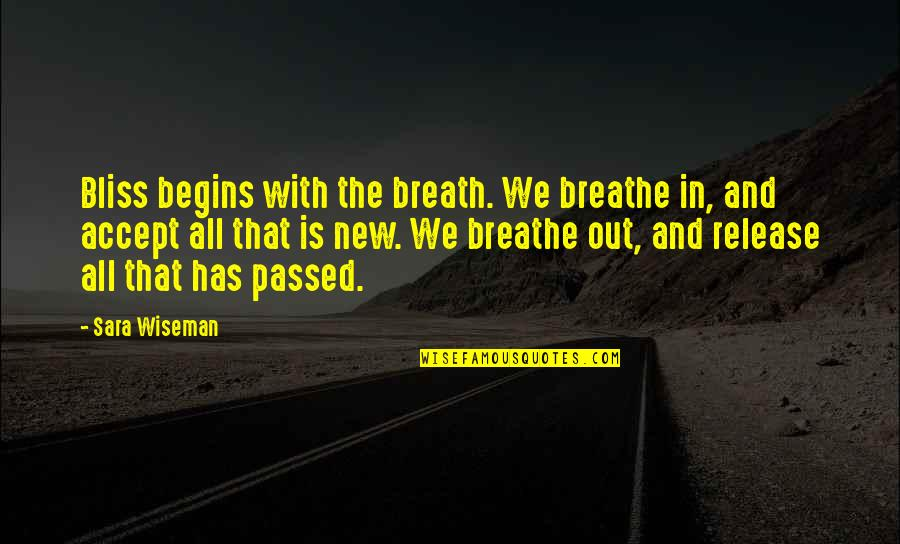 New Release Quotes By Sara Wiseman: Bliss begins with the breath. We breathe in,