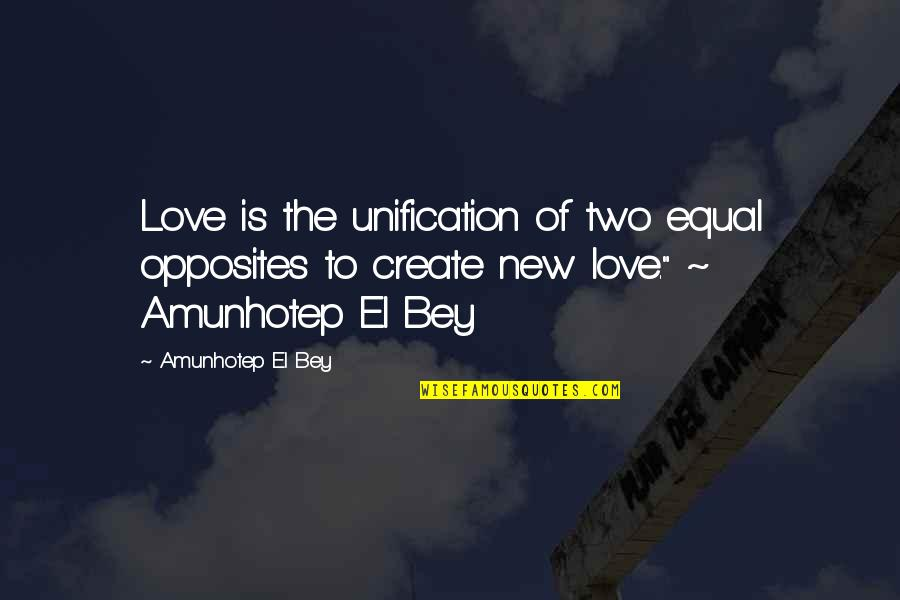 New Sayings And Quotes By Amunhotep El Bey: Love is the unification of two equal opposites