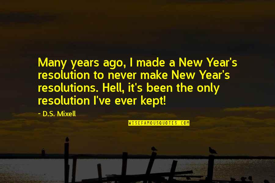 New Sayings And Quotes By D.S. Mixell: Many years ago, I made a New Year's