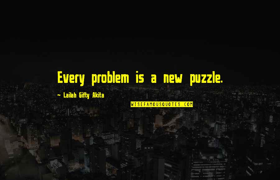 New Sayings And Quotes By Lailah Gifty Akita: Every problem is a new puzzle.