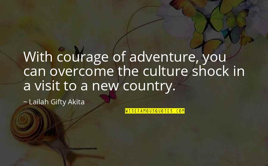 New Sayings And Quotes By Lailah Gifty Akita: With courage of adventure, you can overcome the