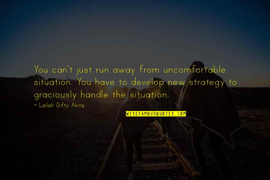 New Sayings And Quotes By Lailah Gifty Akita: You can't just run away from uncomfortable situation.