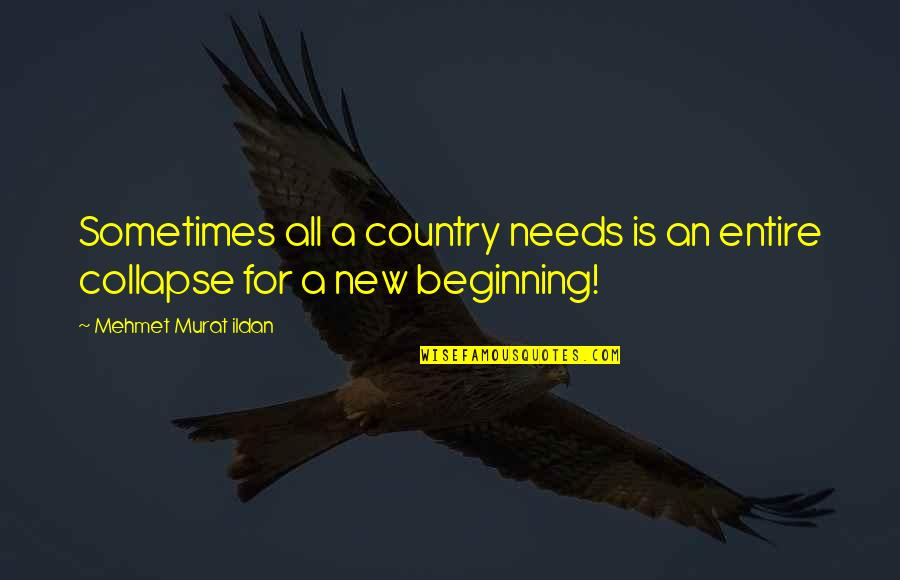 New Sayings And Quotes By Mehmet Murat Ildan: Sometimes all a country needs is an entire
