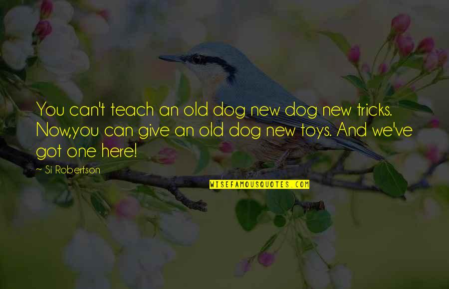 New Sayings And Quotes By Si Robertson: You can't teach an old dog new dog