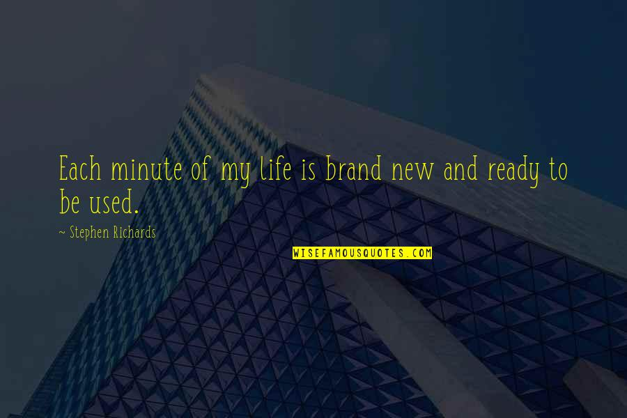 New Sayings And Quotes By Stephen Richards: Each minute of my life is brand new