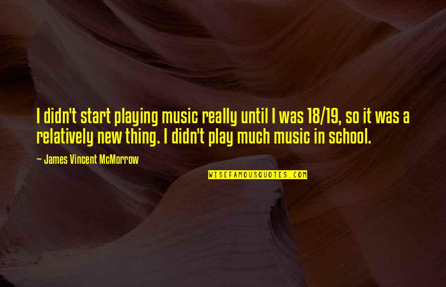 New School Start Quotes By James Vincent McMorrow: I didn't start playing music really until I