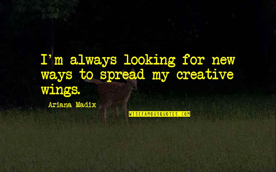 New Way Quotes By Ariana Madix: I'm always looking for new ways to spread