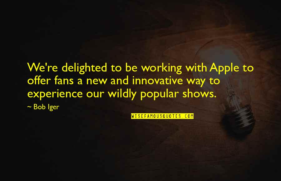 New Way Quotes By Bob Iger: We're delighted to be working with Apple to