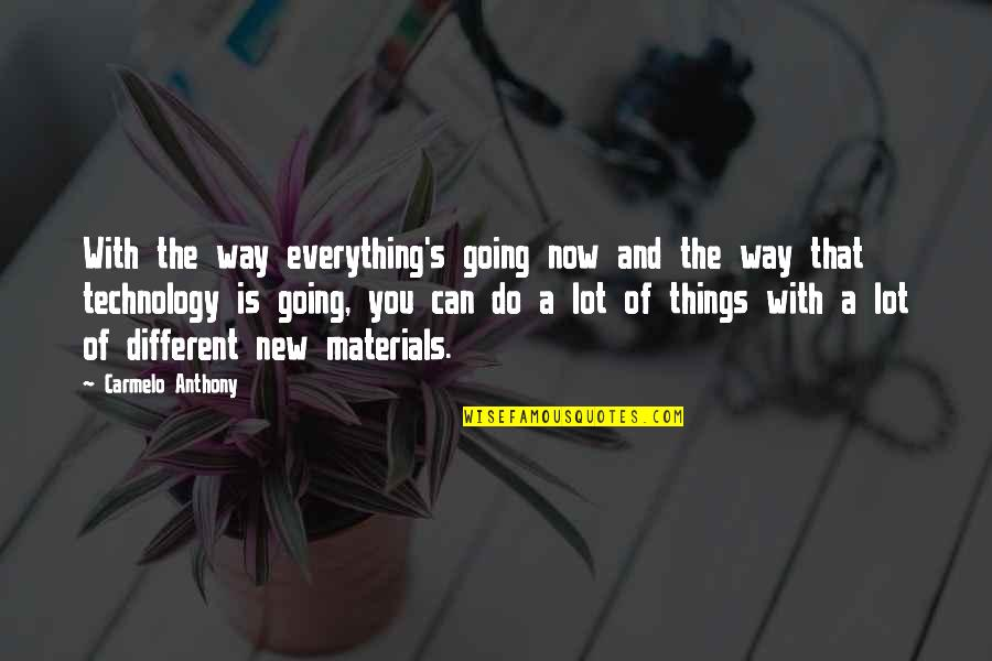 New Way Quotes By Carmelo Anthony: With the way everything's going now and the