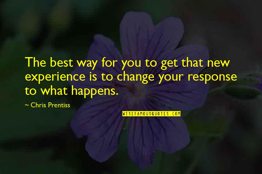 New Way Quotes By Chris Prentiss: The best way for you to get that
