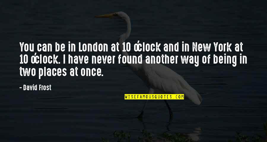 New Way Quotes By David Frost: You can be in London at 10 o'clock