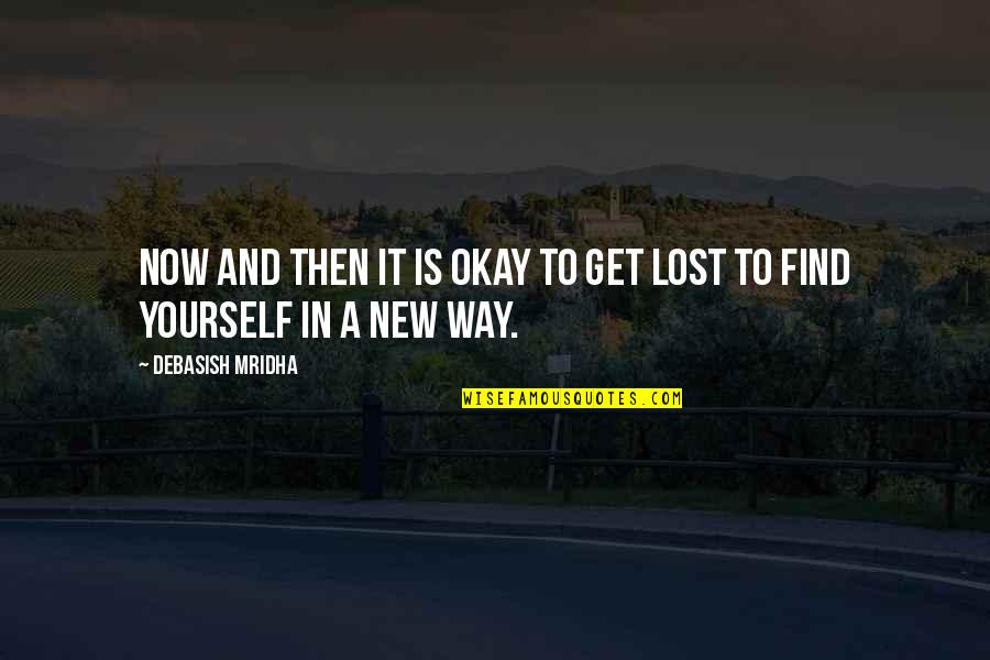 New Way Quotes By Debasish Mridha: Now and then it is okay to get