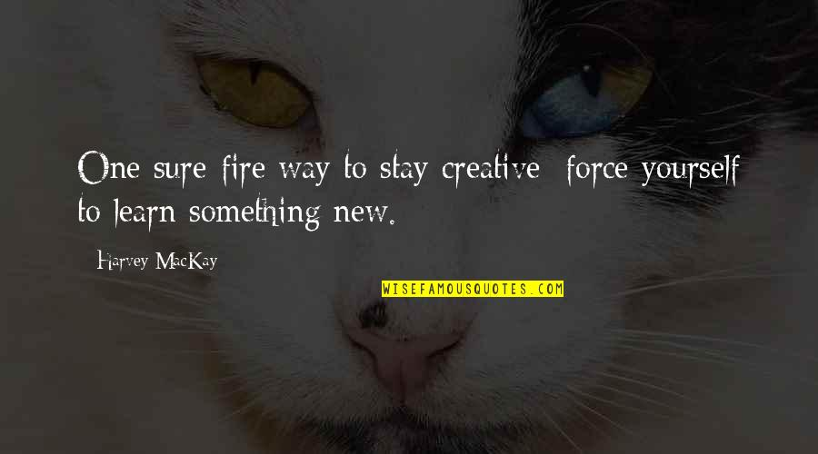 New Way Quotes By Harvey MacKay: One sure-fire way to stay creative: force yourself