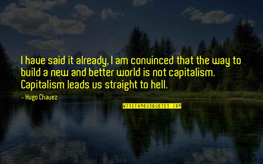 New Way Quotes By Hugo Chavez: I have said it already, I am convinced