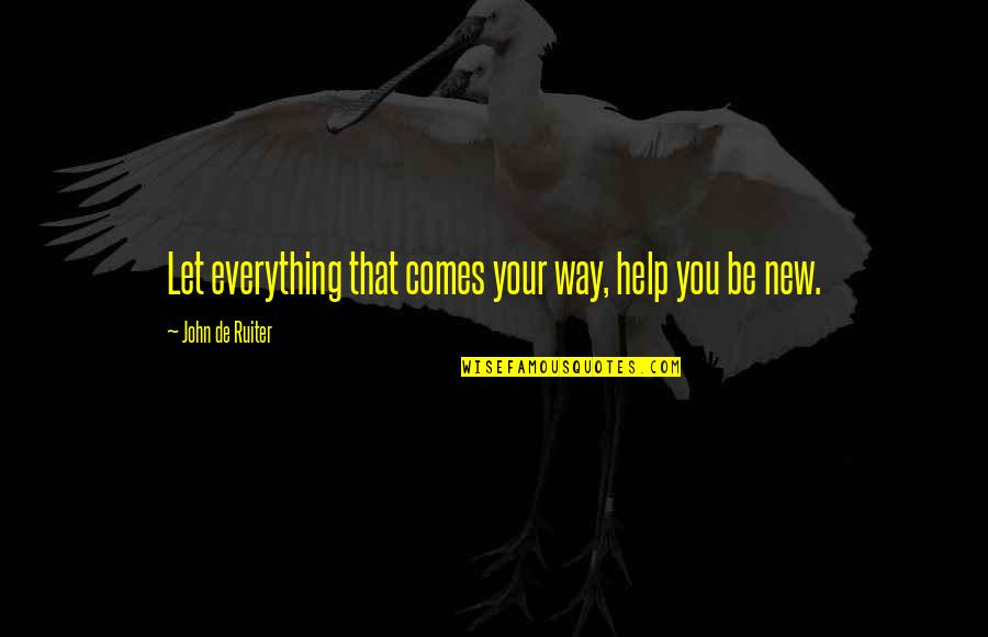 New Way Quotes By John De Ruiter: Let everything that comes your way, help you