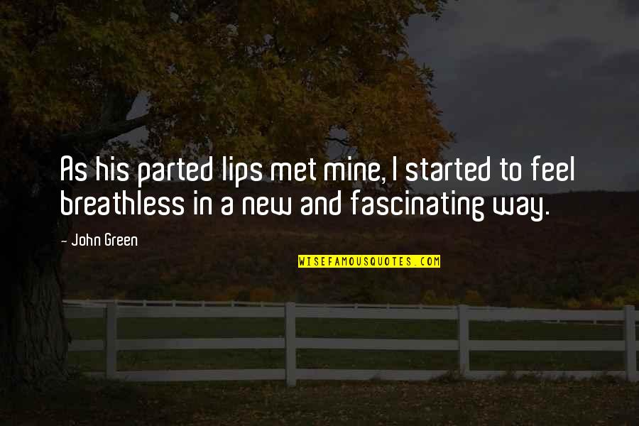 New Way Quotes By John Green: As his parted lips met mine, I started