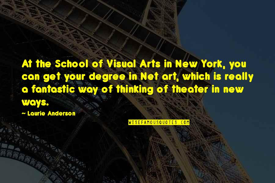 New Way Quotes By Laurie Anderson: At the School of Visual Arts in New