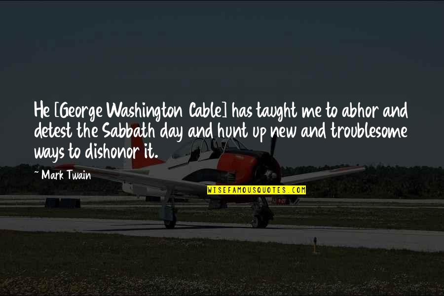 New Way Quotes By Mark Twain: He [George Washington Cable] has taught me to