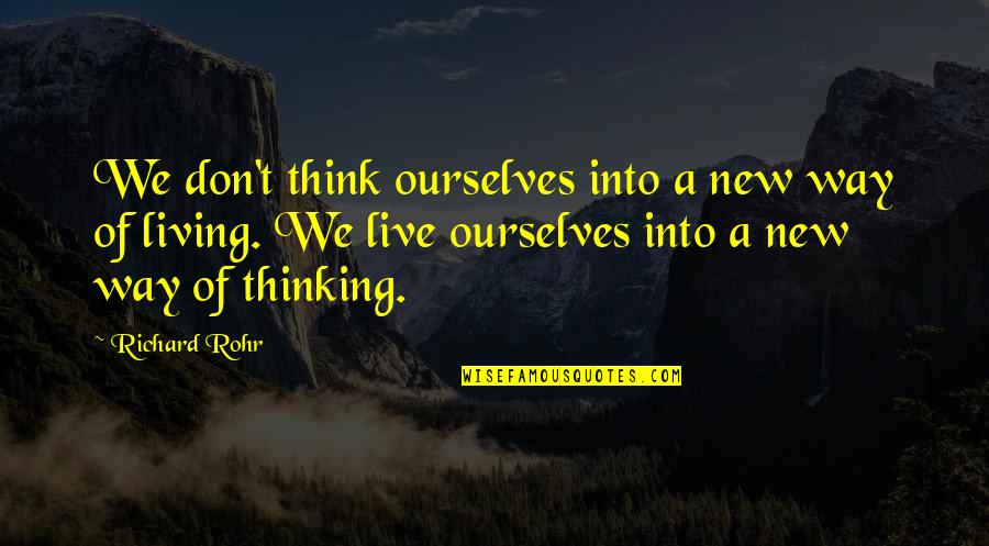 New Way Quotes By Richard Rohr: We don't think ourselves into a new way
