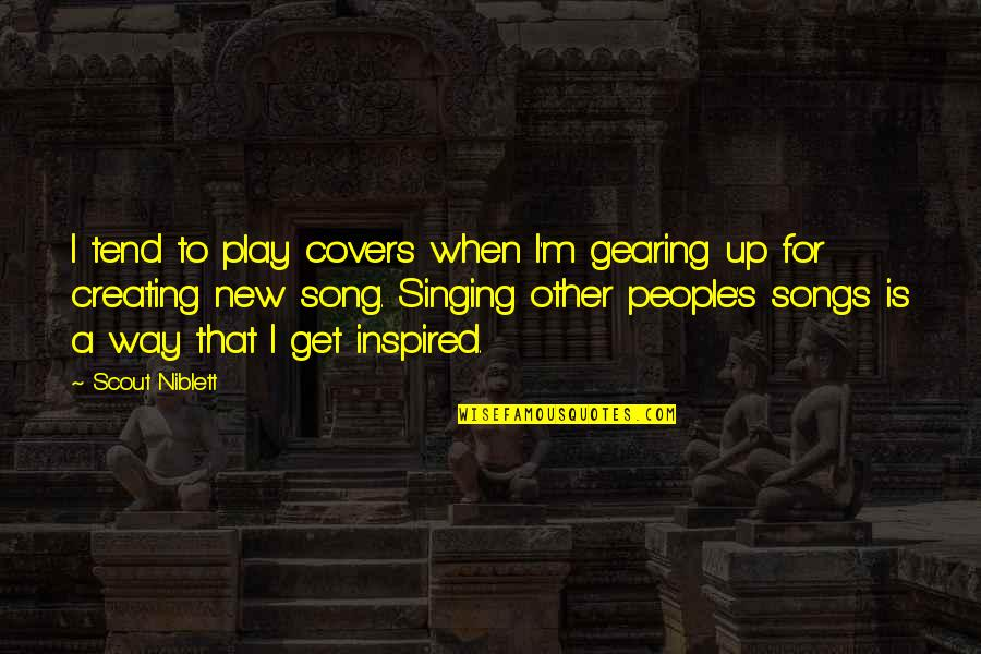 New Way Quotes By Scout Niblett: I tend to play covers when I'm gearing