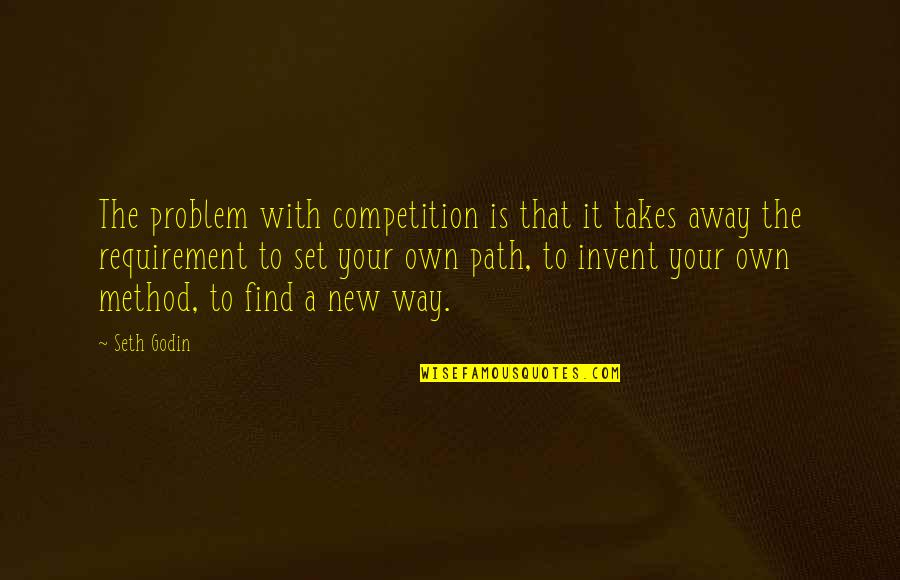 New Way Quotes By Seth Godin: The problem with competition is that it takes