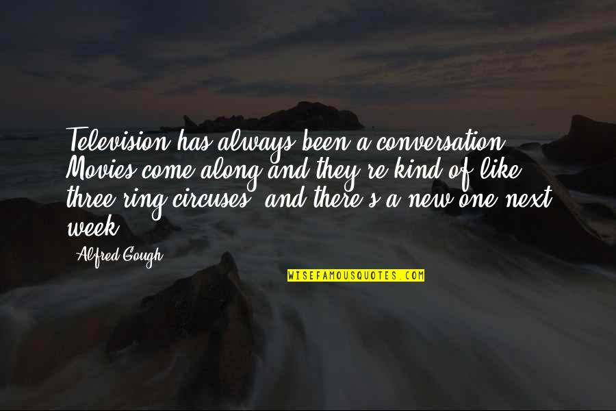 New Week Quotes By Alfred Gough: Television has always been a conversation. Movies come