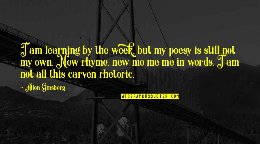 New Week Quotes By Allen Ginsberg: I am learning by the week, but my