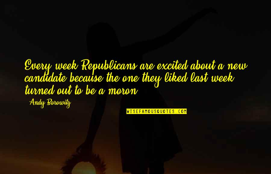New Week Quotes By Andy Borowitz: Every week Republicans are excited about a new