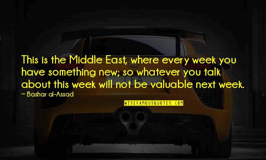 New Week Quotes By Bashar Al-Assad: This is the Middle East, where every week
